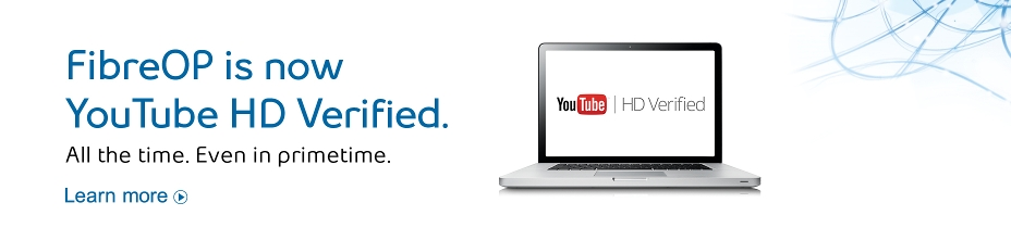 FibreOP is now YouTube HD verified.  All the time.  Even in primetime.  Learn more.
