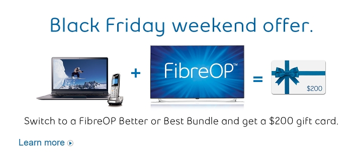 Black Friday weekend offer. Switch to a FibreOP Better or Best bundle and get a $200 gift card. Learn more.