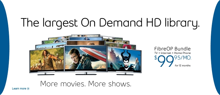 The largest On Demand HD Library.  FibreOP Bundle $99.95/mo. for 12 months.  More movies.  More shows.  Learn more.