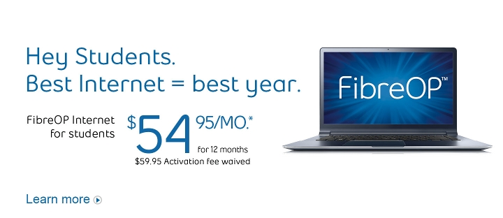 Hey Students.  Best Internet = best year.  FibreOP Internet for students $54.95/mo. for 12 months.  Learn more.